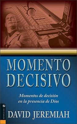 Momento Decisivo: Momentos De Decision En La Presencia De Dios (Spanish Edition)