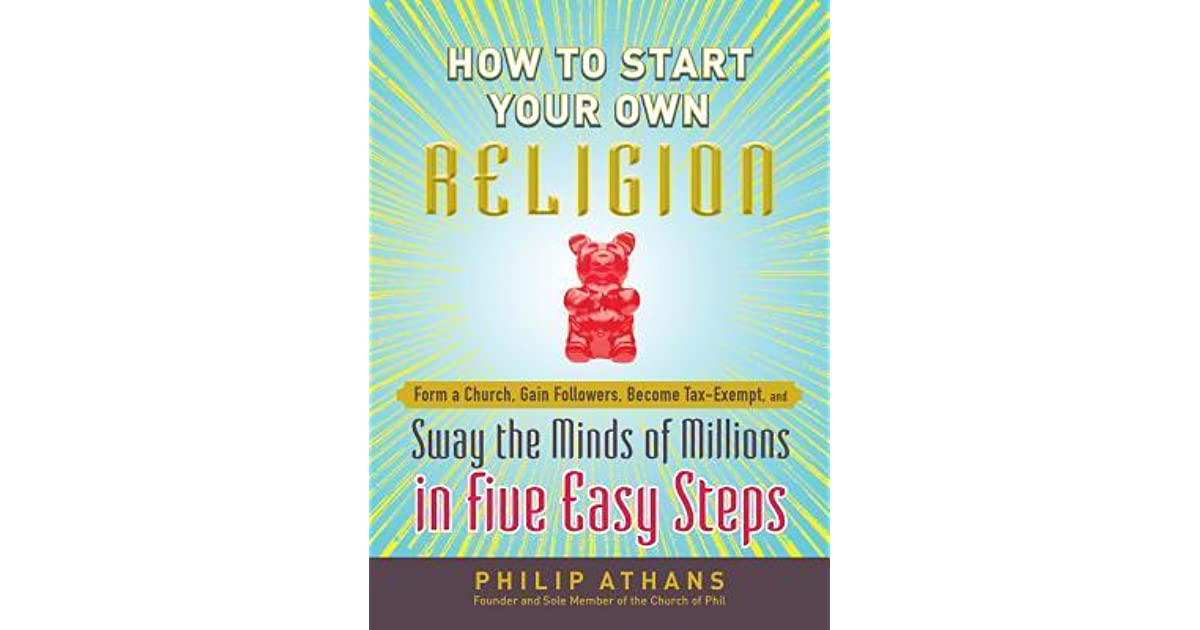 How to Start Your Own Religion: Form a Church, Gain