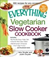 The Everything Vegetarian Slow Cooker Cookbook: Includes Tofu Noodle Soup, Fajita Chili, Chipotle Black Bean Salad, Mediterranean Chickpeas, Hot Fudge Fondue …and hundreds more!