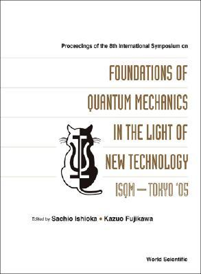 The Foundations Of Quantum Mechanics In The Light Of New Technology: Isqm Tokyo '05