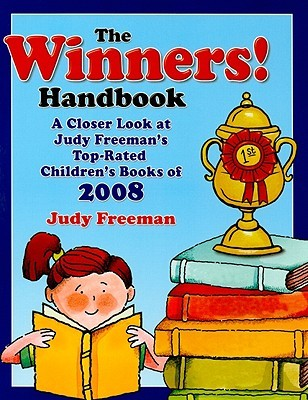 The Winners! Handbook: A Closer Look at Judy Freeman's 100+ Top-Rated Children's Books of 2008 for Grades K-6