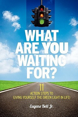 What Are YOU Waiting For?: 11 Action Steps to Giving Yourself the Green Light in Life!