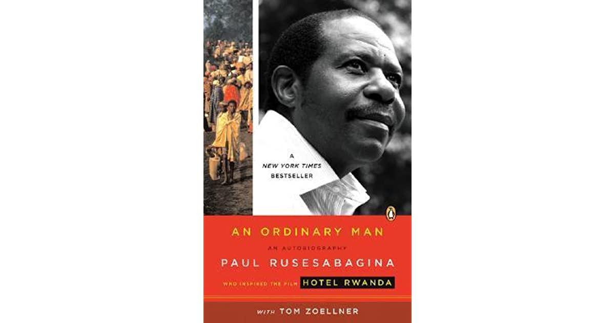 an analysis of paul rusesabaginas autobiography entitled an ordinary man In his autobiography entitled an ordinary man, paul rusesabagina explains the mood of relief camps when the fighting was done, weeping filled the airwives came to understand that they would never see their missing husbands againit took tremendous force of will to keep your own heart together in this unending grief.