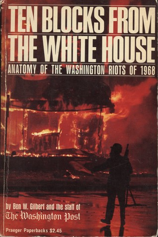 Ten blocks from the White House: An anatomy of the Washington riots of 1968