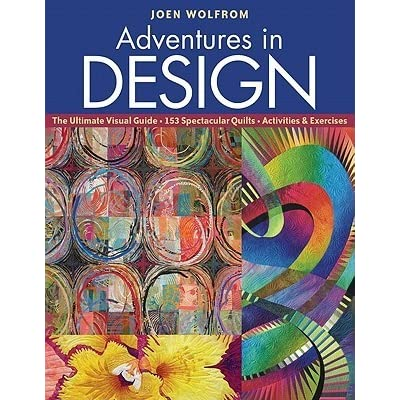 adventures in design ultimate visual guide 153 spectacular quilts activities exercises joen wolfrom
