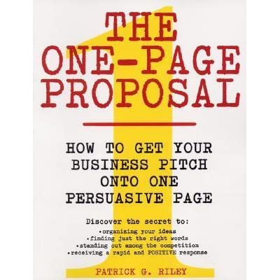 The one page proposal how to get your business pitch onto one the one page proposal how to get your business pitch onto one persuasive page by patrick g riley altavistaventures Gallery