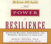 The Power of Resilience: Achieving Balance, Confidence and Personal Strength in Your Life