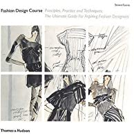 Fashion Design Course Principles Practice And Techniques The Practical Guide For Aspiring Fashion Designers By Steven Faerm