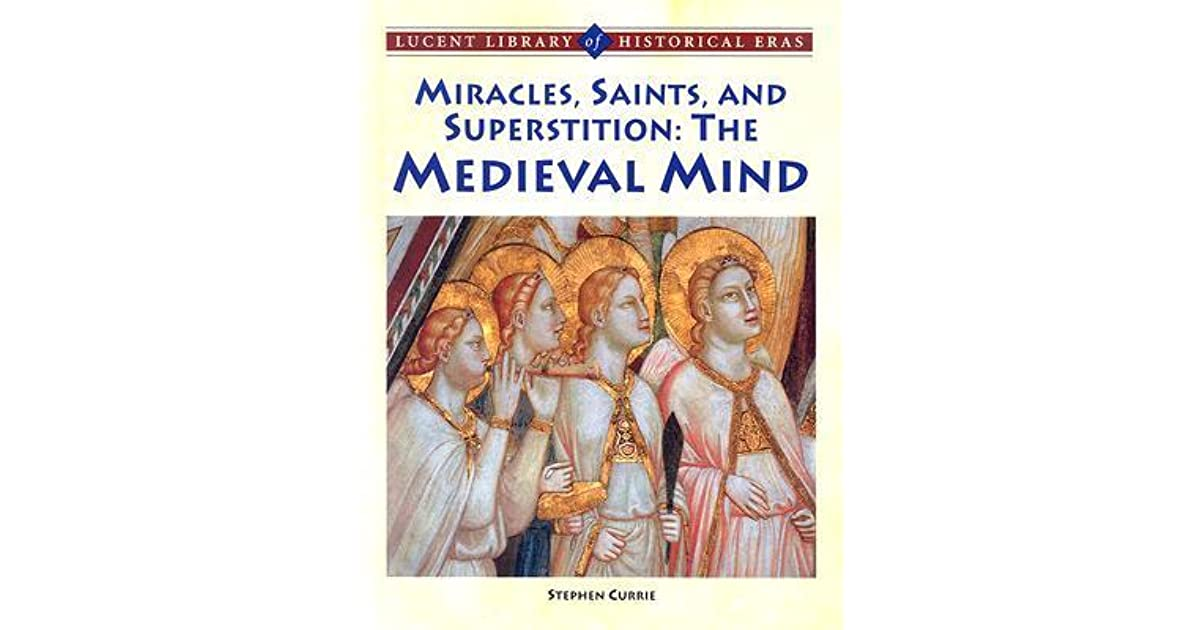 Miracles, Saints, and Pagan Superstition: The Medieval Mind by