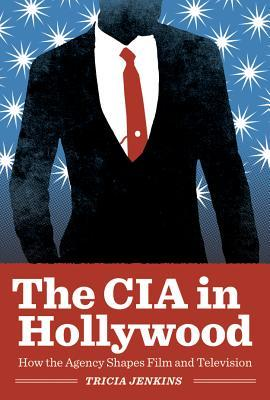 CIA in Hollywood: How the Agency Shapes Film and Television