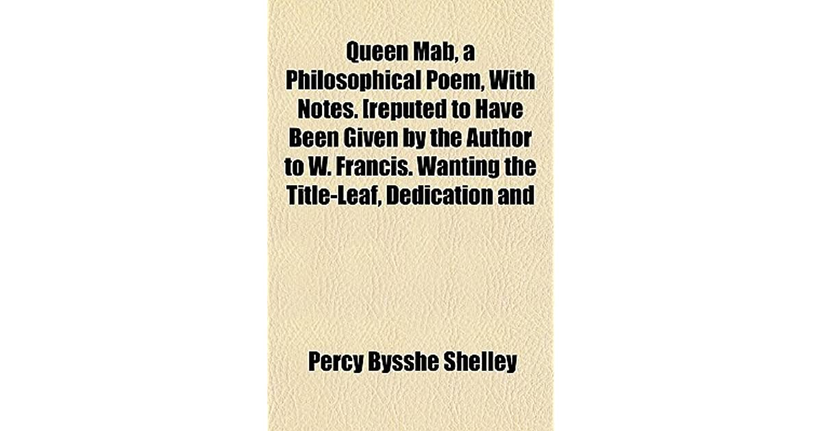 Queen mab a philosophical poem with notes reputed to have been queen mab a philosophical poem with notes reputed to have been given by the author to w francis wanting the title leaf dedication and by percy bysshe fandeluxe PDF