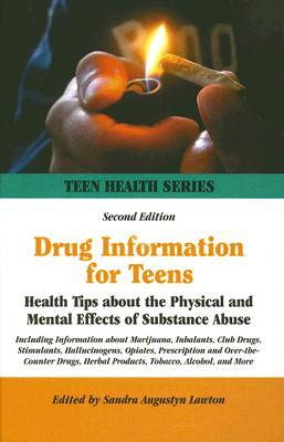 Drug Information for Teens: Health Tips About the Physical And Mental Effects of Substance Abuse : Including Information about Marijuana, Inhalants, Club Drugs, Stimulants, Hallu (Teen Health Series)