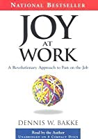 Joy At Work: A Revolutionary Aproach To Fun On The Job