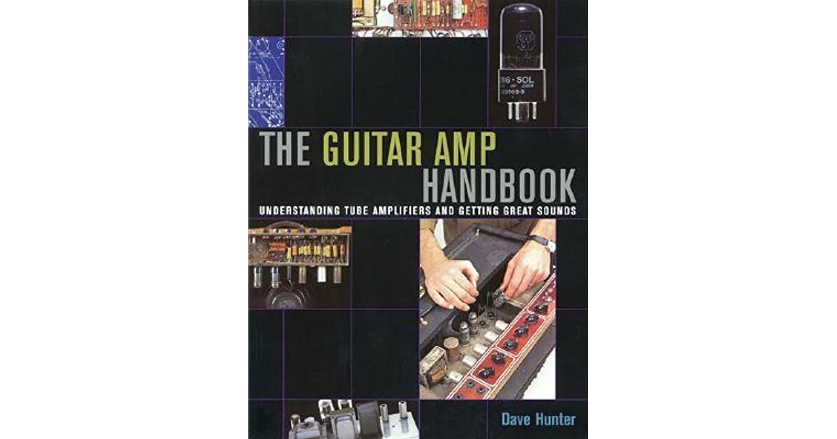 The Guitar Amp Handbook Understanding Tube Amplifiers And Getting
