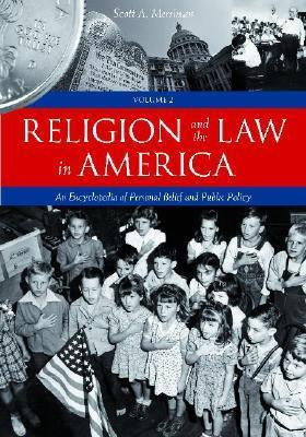Religion and the Law in America  An Encyclopedia of Personal Belief and Public Policy