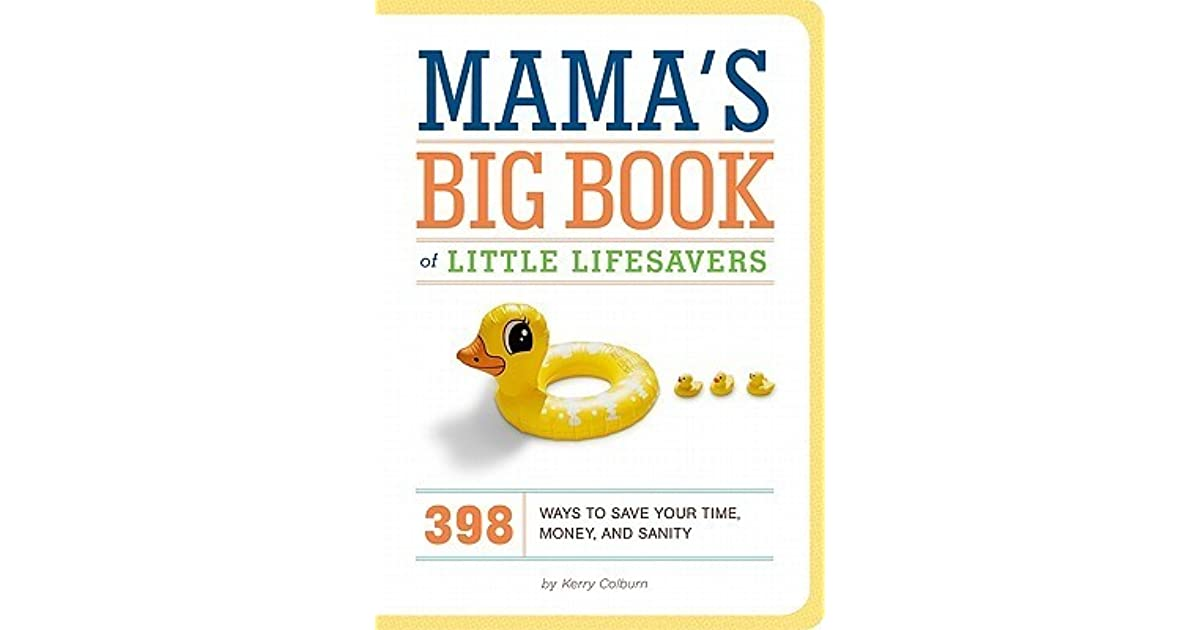 Mamas Big Book of Little Lifesavers: 398 Ways to Save Your Time, Money, and Sanity