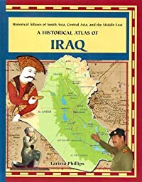 A Historical Atlas of Iraq (Historical Atlases of South Asia, Central Asia and the Middle East)