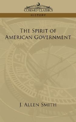 The Spirit of American Government by James Allen Smith