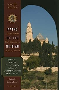 Paths of the Messiah and Sites of the Early Church from Galilee to Jerusalem: Jesus and Jewish Christianity in Light of Archaeological Discoveries