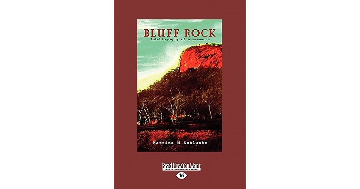 Bluff rock autobiography of a massacre by katrina m schlunke fandeluxe Images
