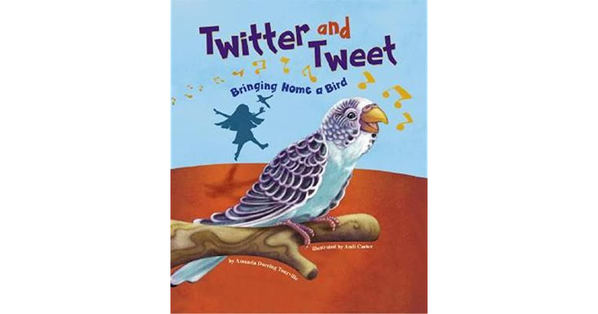 Twitter and Tweet: Bringing Home a Bird by Amanda Doering