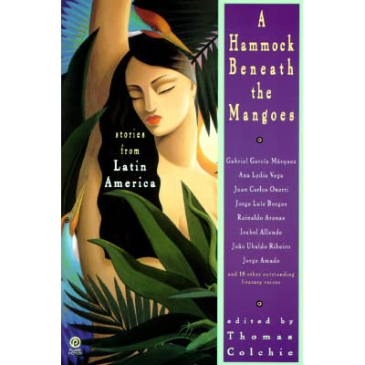 a hammock beneath the mangoes  stories from latin america by thomas colchie a hammock beneath the mangoes  stories from latin america by      rh   goodreads