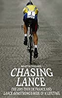 Chasing Lance: The 2005 Tour de France and Lance Armstrong's Ride of a Lifetime. Martin Dugard