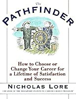 The Pathfinder: How to Choose or Change Your Career for a Lifetime