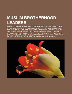 Muslim Brotherhood Leaders: Ahmed Yassin, Burhanuddin Rabbani, Mohammed Deif, Sayyid Qutb, Abdullah Yusuf Azzam, Khaled Mashal, Youssef NADA