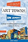 The 100 Best Art Towns in America: A Guide to Galleries, Museums, Festivals, Lodging  Dining