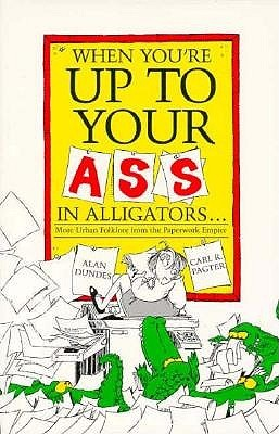 When You're Up to Your Ass in Alligators More Urban Folklore from the Paperwork Empire