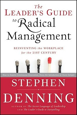 The Leader's Guide to Radical Management: Reinventing the Workplace for the 21st Century
