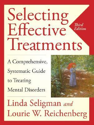 Selecting Effective Treatments A Comprehensive, Systematic Guide to Treating Mental Disorders, 5th Edition