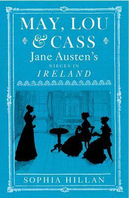 May, Lou and Cass Jane Austen's Nieces in Ireland