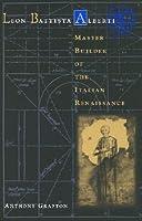 Leon Battista Alberti: Master Builder of the Renaissance