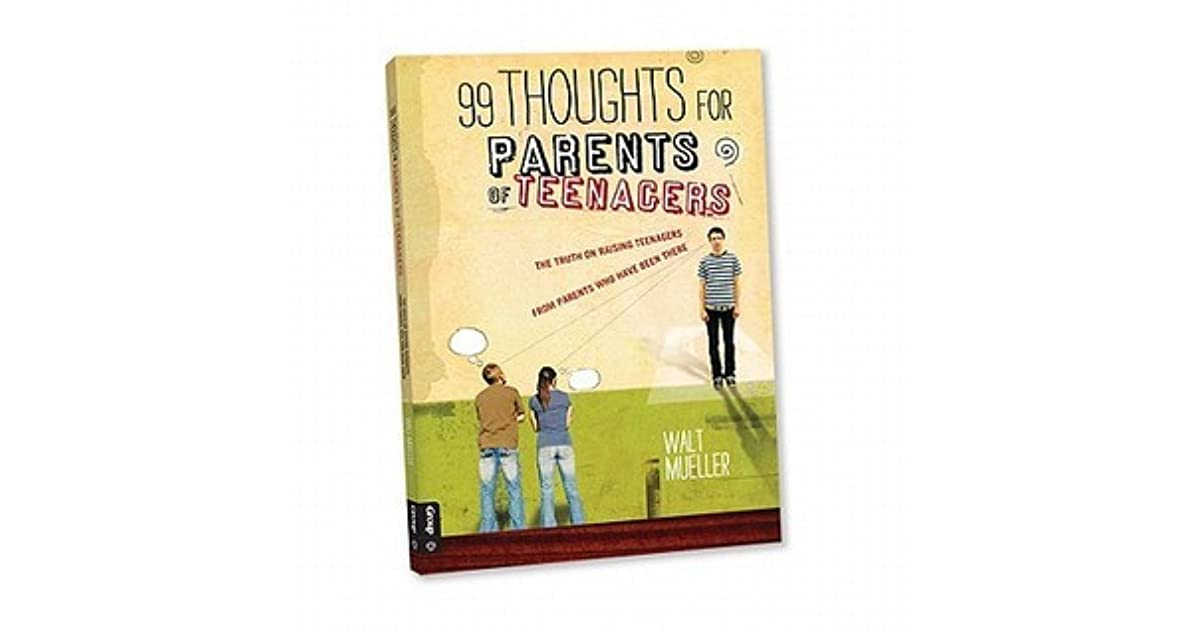 99 Thoughts For Parents Of Teenagers By Walt Mueller