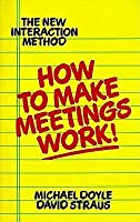 How to Make Meetings Work!: The New Interaction Method