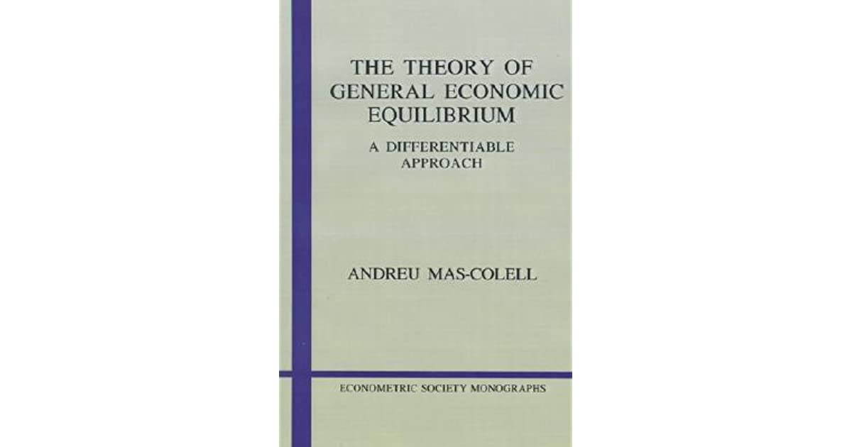 The Theory Of General Economic Equilibrium A Differentiable Approach By Andreu Mas Colell