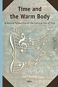 Time and the Warm Body: A Musical Perspective on the Construction of Time