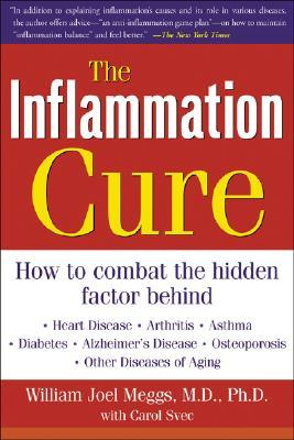 The Inflammation Cure: Simple Steps for Reversing Heart Disease, Arthritis, Diabetes, Asthma, Alzheimer's Disease, Osteoporosis, Other Diseases of Aging