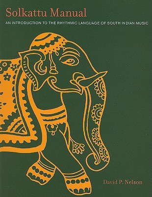 Solkattu Manual: An Introduction to the Language of Rhythm in South Indian Music