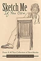 Sketch Me If You Can: From a 40 Year Collection of Sketchbooks