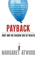 Payback: Debt as Metaphor and the Shadow Side of Wealth. Margaret Atwood