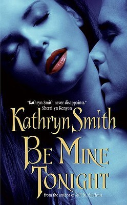 Be Mine Tonight (Brotherhood of Blood, #1) by Kathryn Smith