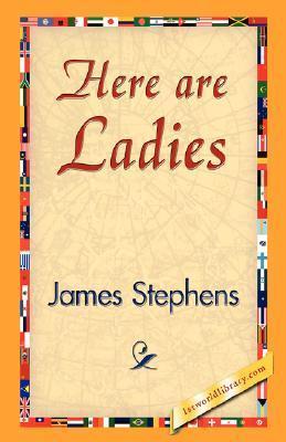 Here Are Ladies James Stephens