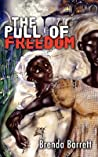 The Pull of Freedom by Brenda Barrett