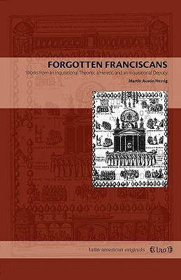 Forgotten Franciscans: Works from an Inquisitional Theorist, a Heretic, and an Inquisitional Deputy
