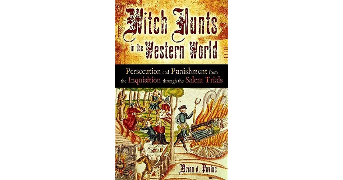 witch hunts in the western world persecution and punishment from the inquisition through the salem trials pavlac brian