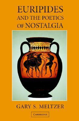 Euripides and the Poetics of Nostalgia
