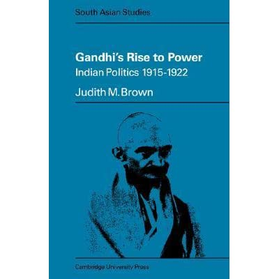 Gandhis Rise To Power Indian Politics 1915 1922 By Judith M Brown